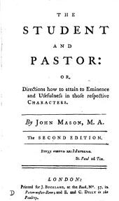 The student and pastor; or, directions how to attain to eminence and usefulness in those respective characters