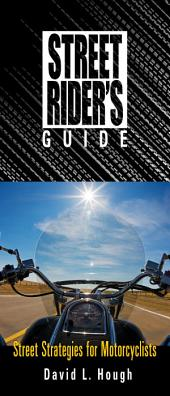 Street Rider's Guide: Street Strategies for Motorcyclists