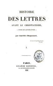 Histoire des lettres avant le christianisme et du premier jusqu'au XVIIIe siècle: cours de littérature, Volume1