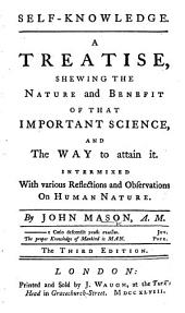 Self-Knowledge. A treatise, shewing the nature and benefit of that important science, and the way to obtain it. Intermixed with various reflections and observations on human nature ... The third edition