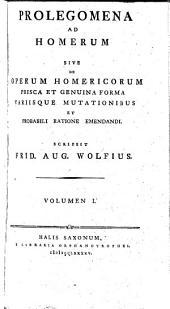 Prolegomena ad Homerum sive de operum Homericorum prisca et genuina forma variisque mutationibus et probabili ratione emendandi