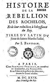 Histoire de la rebellion des Rochelois et de leur réduction à l'obeyssance du Roy, tirée du latin du Sieur de Sainte-Marthe l'aisné