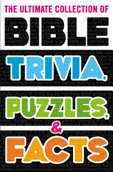 The Ultimate Collection of Bible Trivia  Puzzles  and Facts PDF