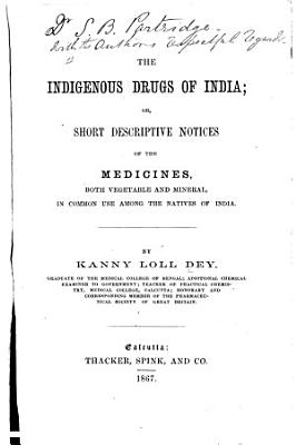 The Indigenous Drugs of India  Or  Short Descriptive Notices of the Principal Medicines  Both Vegetable and Mineral  in Common Use Among the Natives of India PDF