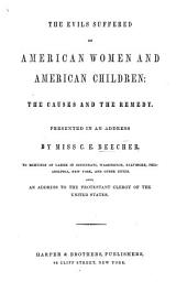 The Evils Suffered by American Women and American Children: The Causes and the Remedy