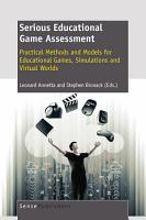 Serious Educational Game Assessment  Practical Methods and Models for Educational Games  Simulations and Virtual Worlds PDF