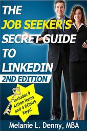 The Job Seeker's Secret Guide to LinkedIn - 2nd Edition