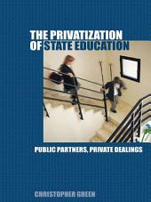 The Privatization of State Education: Public Partners, Private Dealings