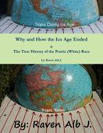 Why and How the Ice Age Ended & The True History of the Pontic (White) Race