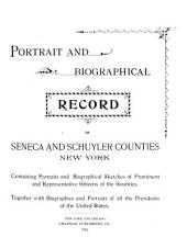 Portrait and Biographical Record of Seneca and Schulyer Counties, New York: Containing Portraits and Biographical Sketches of Prominent and Representative Citizens of the Counties