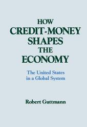 How Credit-money Shapes the Economy: The United States in a Global System: The United States in a Global System