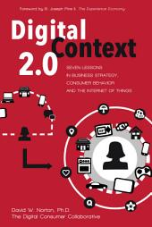 Digital Context 2.0: Seven Lessons in Business Strategy, Consumer Behavior, and the Internet of Things