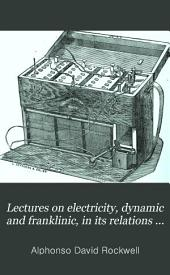 Lectures on Electricity, Dynamic and Franklinic, in Its Relations to Medicine and Surgery