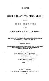 Life of Joseph Brant--Thayendanegea: Including the Border Wars of the American Revolution, and Sketches of the Indian Campaigns of Generals Harmar, St. Clair, and Wayne: Volume 1
