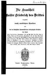 Die Krankheit Kaiser Friedrich des Dritten dargestellt nach amtlichen Quellen und den im Koniglichen Hausministerium niedergelegten Berichten der Aerzte