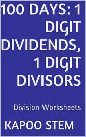 100 Days Math Division Series: 1 Digit Dividends, 1 Digit Divisors, Daily Practice Workbook To Improve Mathematics Skills: Maths Worksheets
