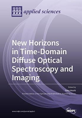 New Horizons in Time Domain Diffuse Optical Spectroscopy and Imaging PDF