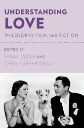 Understanding Love: Philosophy, Film, and Fiction