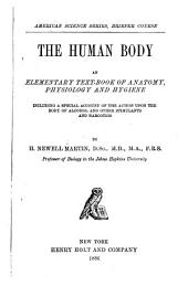 The Human Body: An Elementary Text-book of Anatomy, Physiology, and Hygiene : Including a Special Account of the Action Upon the Body of Alcohol and Other Stimulants and Narcotics