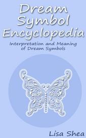 Dream Symbol Encyclopedia - Interpretation and Meaning of Dream Symbols