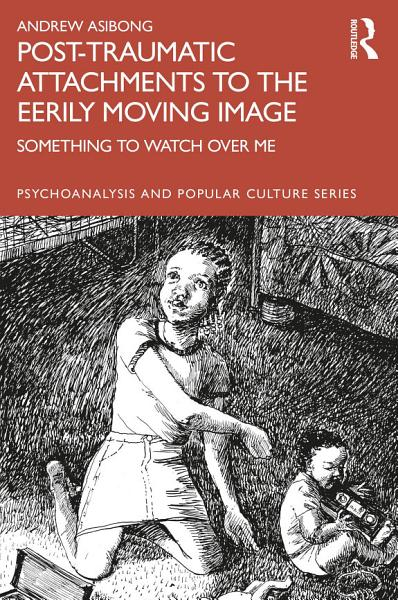 Download Post traumatic Attachments to the Eerily Moving Image Book