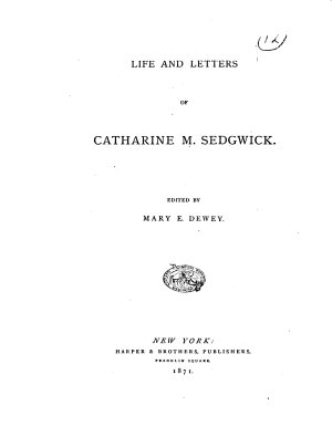Life and Letters of Catharine M  Sedgwick