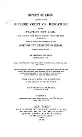 Reports of Cases Adjudged in the Supreme Court of Judicature of the State of New York: From January Term, 1799, to January Term, 1803, Both Inclusive : Together with Cases Determined in the Court for the Correction of Errors, During that Period, Volume 1