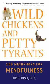 Wild Chickens and Petty Tyrants: 108 Metaphors for Mindfulness