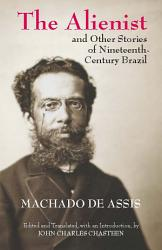 The Alienist And Other Stories Of Nineteenth Century Brazil Book PDF