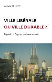 Ville libérale ou ville durable ?: Répondre à l'urgence environnementale
