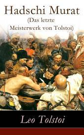 Hadschi Murat (Das letzte Meisterwerk von Tolstoi) - Vollständige deutsche Ausgabe: Lew Tolstoi: Chadschi Murat