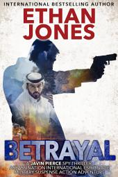 Betrayal: A Javin Pierce Spy Thriller: Action, Mystery, International Espionage and Suspense - Book 2