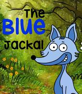 The Blue Jackal: A tale adapted from an ancient Indian story