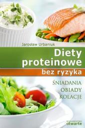 Diety proteinowe bez ryzyka. Śniadania. obiady. kolacje