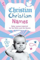 Christian Christian Names  Baby Names inspired by the Bible and the Saints PDF