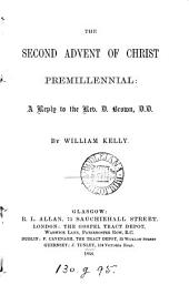 The second advent of Christ premillennial, a reply to D. Brown [in Christ's second coming].
