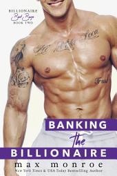 Banking the Billionaire: Billionaire Bad Boys, #2