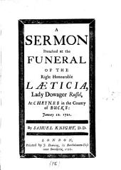 A Sermon Preached at the Funeral of the Right Honourable Læticia, Lady-Dowager Russel: At Cheynes ... January 12. 1771. By Samuel Knight, ...