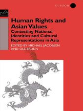 Human Rights and Asian Values: Contesting National Identities and Cultural Representations in Asia