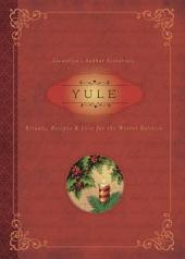 Yule: Rituals, Recipes & Lore for the Winter Solstice