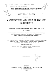 General Laws Relating to the Manufacture and Sale of Gas and Electricity by Persons and Corporations, Both Private and Municipal ...
