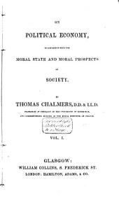 On Political Economy, in Connexion with the Moral State and Moral Prospects of Society: Volume 1