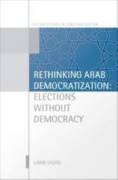 Rethinking Arab Democratization : Elections without Democracy: Elections without Democracy
