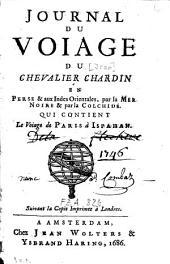 Journal du voiage du Chevalier Chardin en Perse et aux Indes Orientales, par la Mer Noire et par la Colchide: qui contient le voiage de Paris à Ispahan