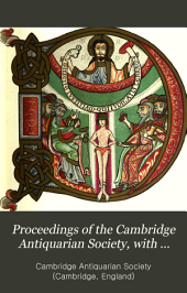 Proceedings of the Cambridge Antiquarian Society, with Communications Made to the Society: Volume 1; Volume 7