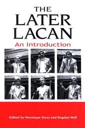 Later Lacan, The: An Introduction