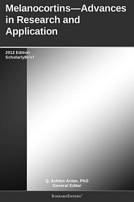 Melanocortins   Advances in Research and Application  2012 Edition PDF