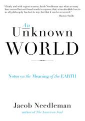An Unknown World: Notes on the Meaning of the Earth