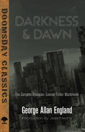 Darkness and Dawn: The Complete Dystopian Science Fiction Masterwork