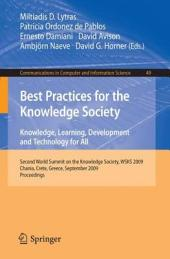 Best Practices for the Knowledge Society. Knowledge, Learning, Development and Technology for All: Second World Summit on the Knowledge Society, WSKS 2009, Chania, Crete, Greece, September 16-18, 2009. Proceedings